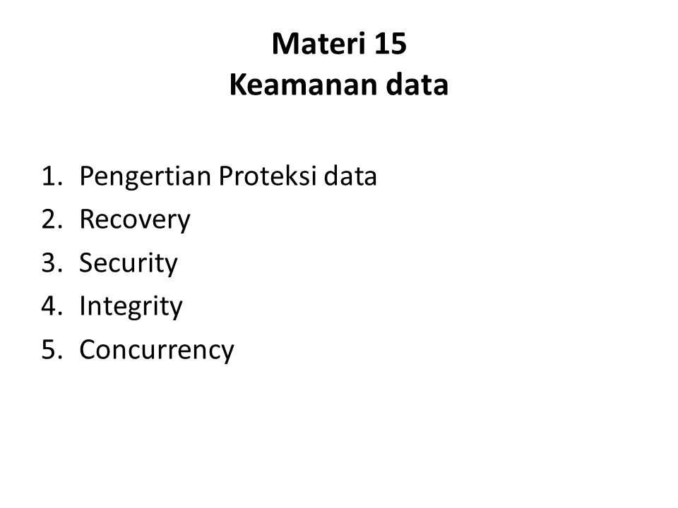 Materi 15 Keamanan data 1.Pengertian Proteksi data 2.Recovery 3.Security 4.Integrity 5.Concurrency