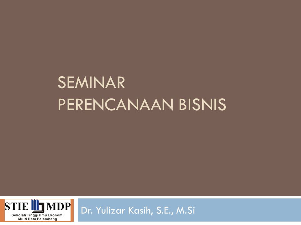 SEMINAR PERENCANAAN BISNIS Dr. Yulizar Kasih, S.E., M.Si