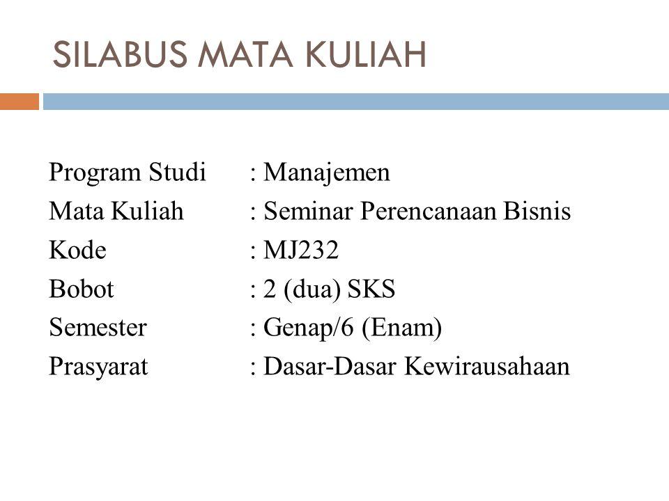 SILABUS MATA KULIAH Program Studi: Manajemen Mata Kuliah: Seminar Perencanaan Bisnis Kode: MJ232 Bobot: 2 (dua) SKS Semester: Genap/6 (Enam) Prasyarat