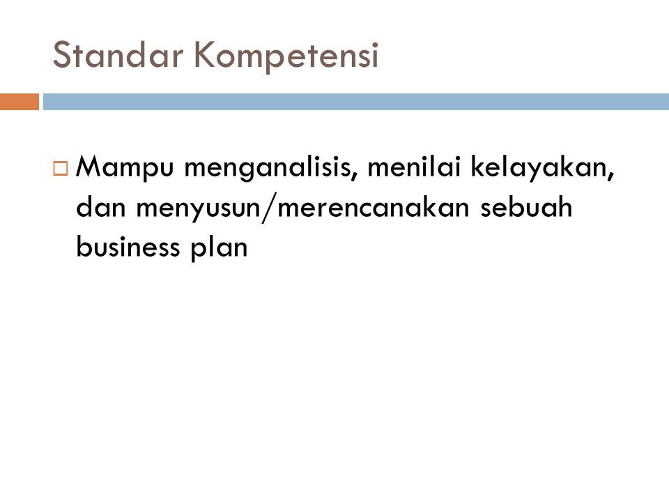 Standar Kompetensi  Mampu menganalisis, menilai kelayakan, dan menyusun/merencanakan sebuah business plan