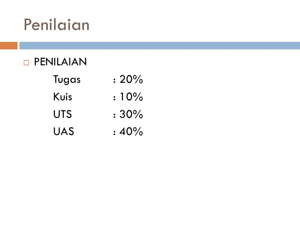 Penilaian  PENILAIAN Tugas: 20% Kuis: 10% UTS: 30% UAS: 40%