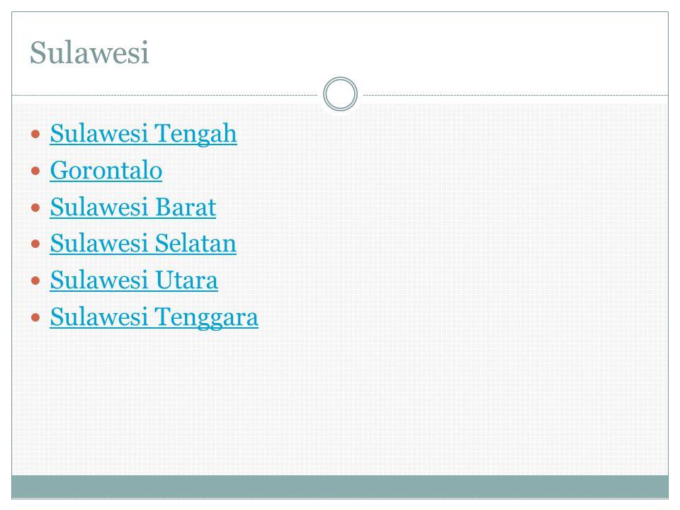 Sulawesi Sulawesi Tengah Gorontalo Sulawesi Barat Sulawesi Selatan Sulawesi Utara Sulawesi Tenggara