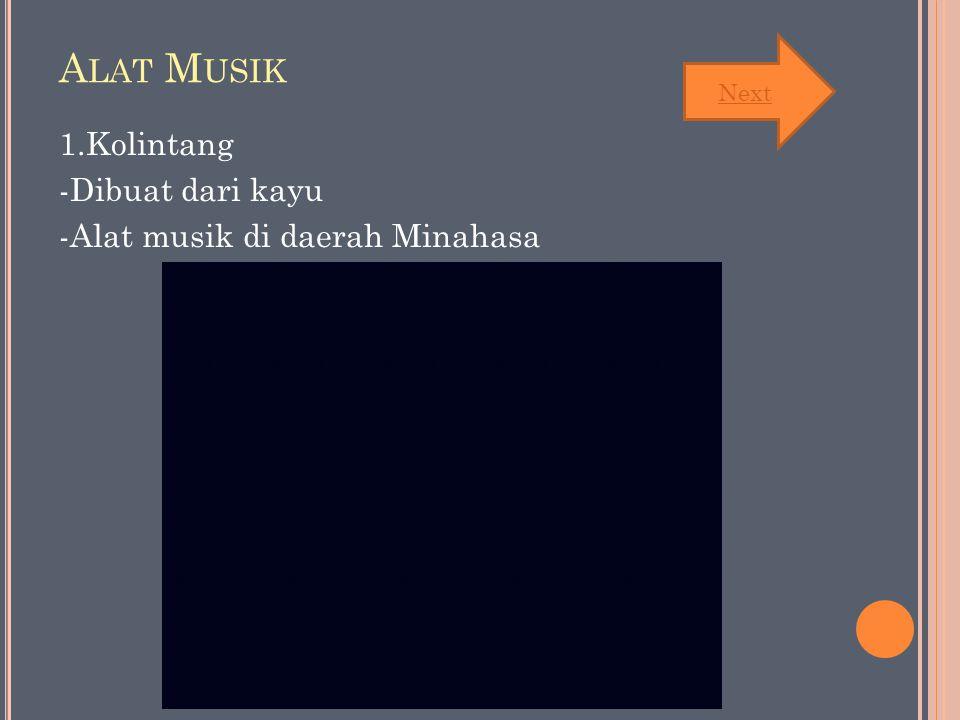 A LAT M USIK 1.Kolintang -Dibuat dari kayu -Alat musik di daerah Minahasa Next