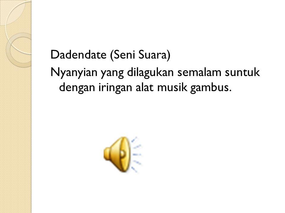 Dadendate (Seni Suara) Nyanyian yang dilagukan semalam suntuk dengan iringan alat musik gambus.