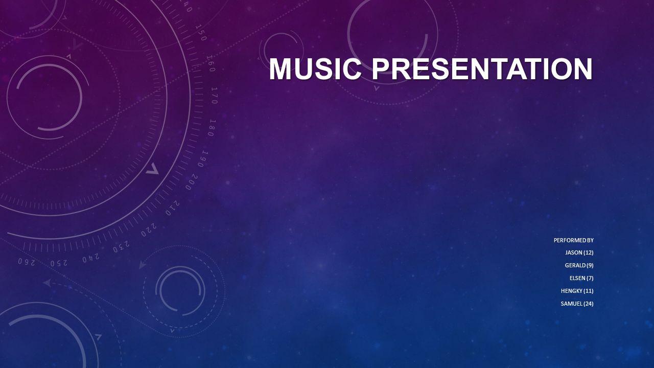 MUSIC PRESENTATION PERFORMED BY JASON (12) GERALD (9) ELSEN (7) HENGKY (11) SAMUEL (24)