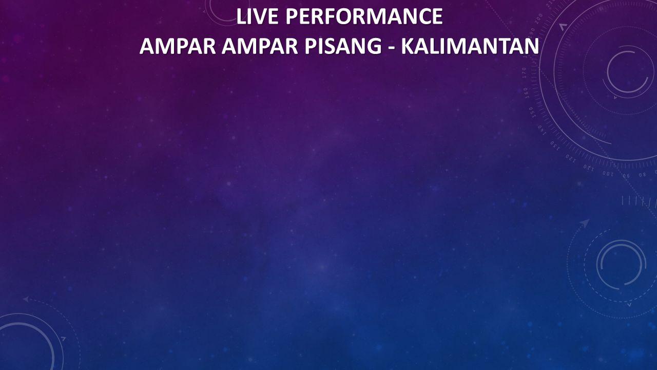 LIVE PERFORMANCE AMPAR AMPAR PISANG - KALIMANTAN