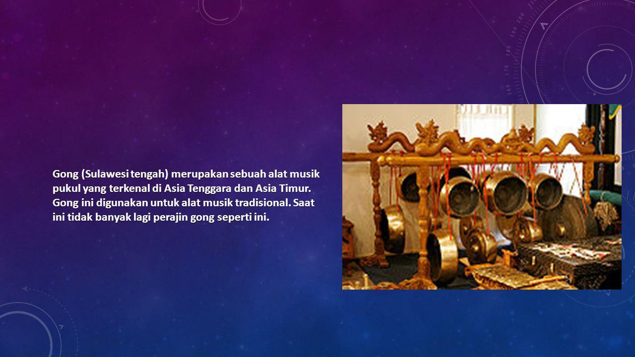Gong (Sulawesi tengah) merupakan sebuah alat musik pukul yang terkenal di Asia Tenggara dan Asia Timur. Gong ini digunakan untuk alat musik tradisiona