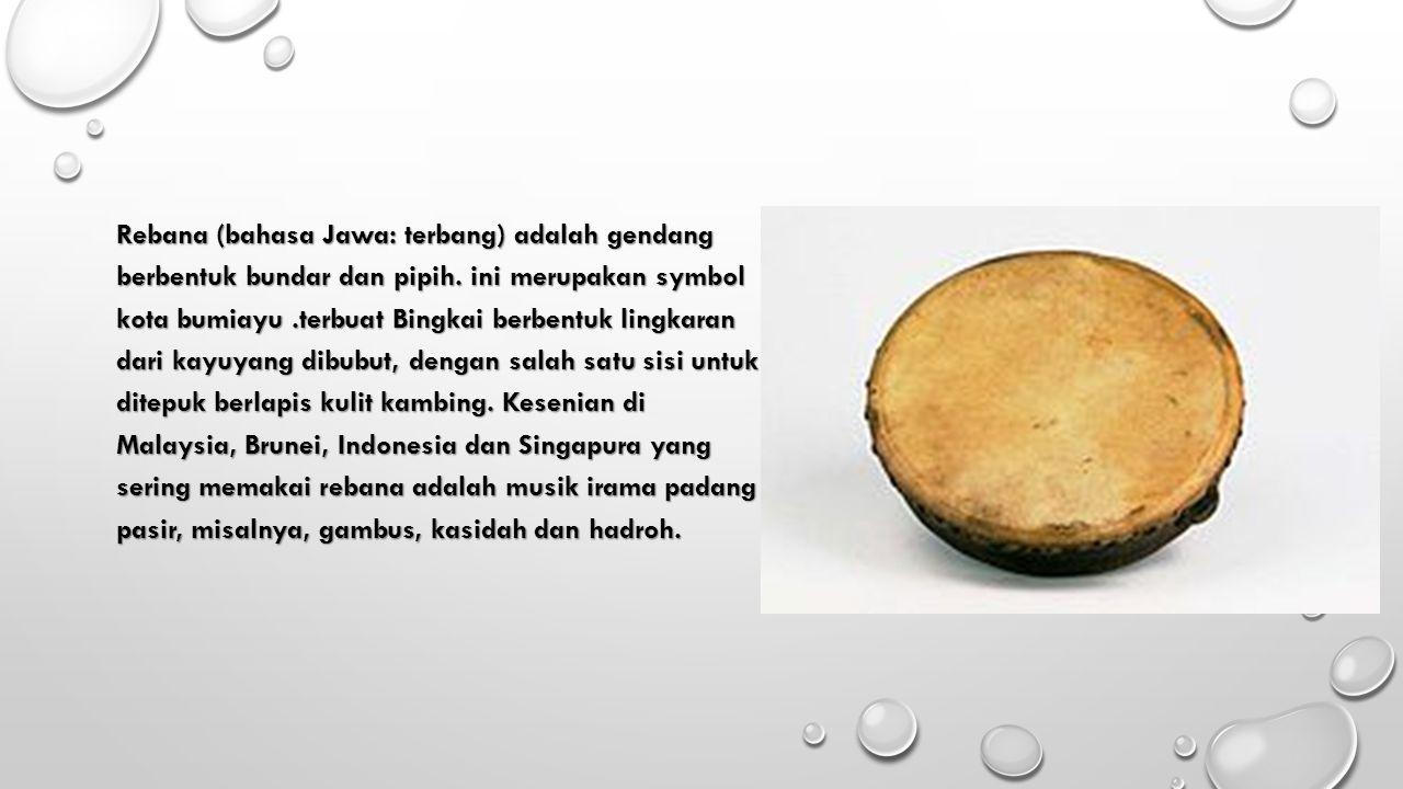 Rebana (bahasa Jawa: terbang) adalah gendang berbentuk bundar dan pipih. ini merupakan symbol kota bumiayu.terbuat Bingkai berbentuk lingkaran dari ka