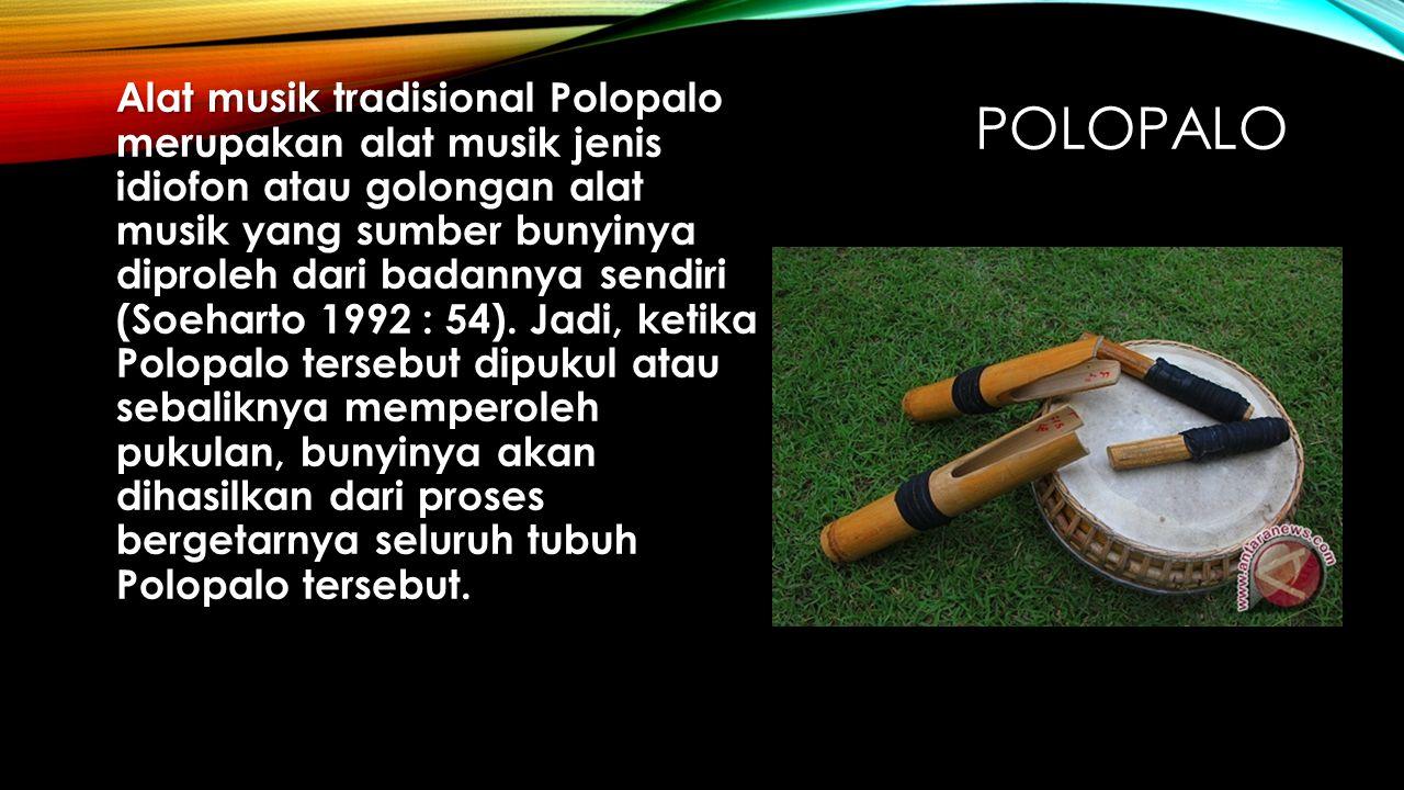 POLOPALO Alat musik tradisional Polopalo merupakan alat musik jenis idiofon atau golongan alat musik yang sumber bunyinya diproleh dari badannya sendi