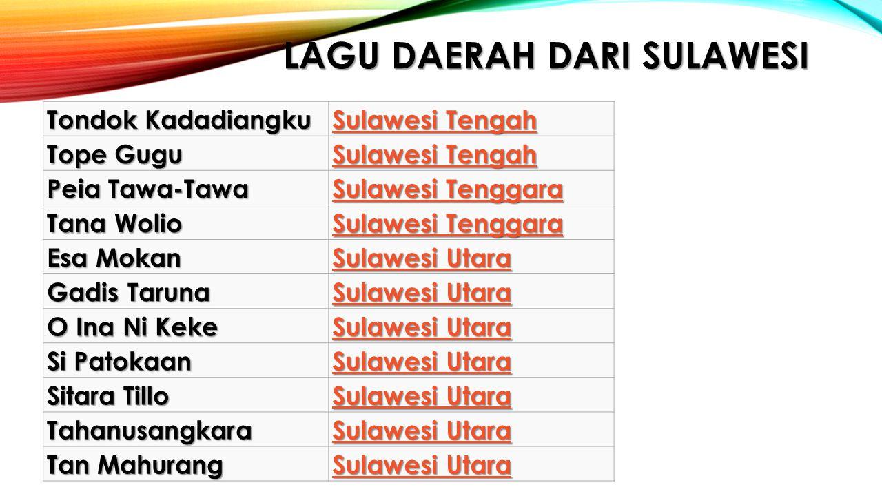 LAGU DAERAH DARI SULAWESI Tondok Kadadiangku Sulawesi Tengah Sulawesi Tengah Tope Gugu Sulawesi Tengah Sulawesi Tengah Peia Tawa-Tawa Sulawesi Tenggar