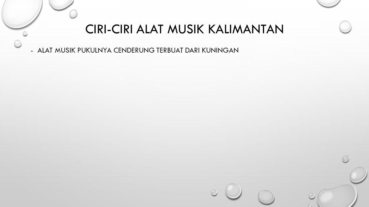  KETIPUNG Alat musik yang satu ini juga termasuk salah satu alat musik tradisional yang berbau Timur Tengah yang membawa pengaruh sampai ke Kalimantan Timur.