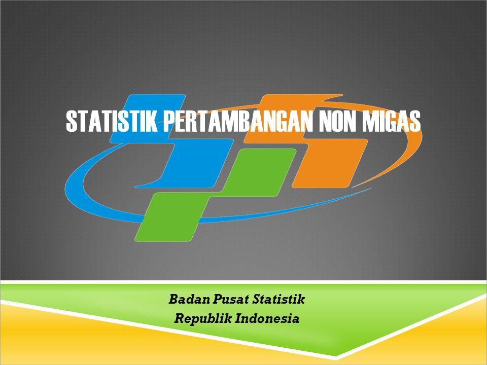 STATISTIK PERTAMBANGAN NON MIGAS Badan Pusat Statistik Republik Indonesia