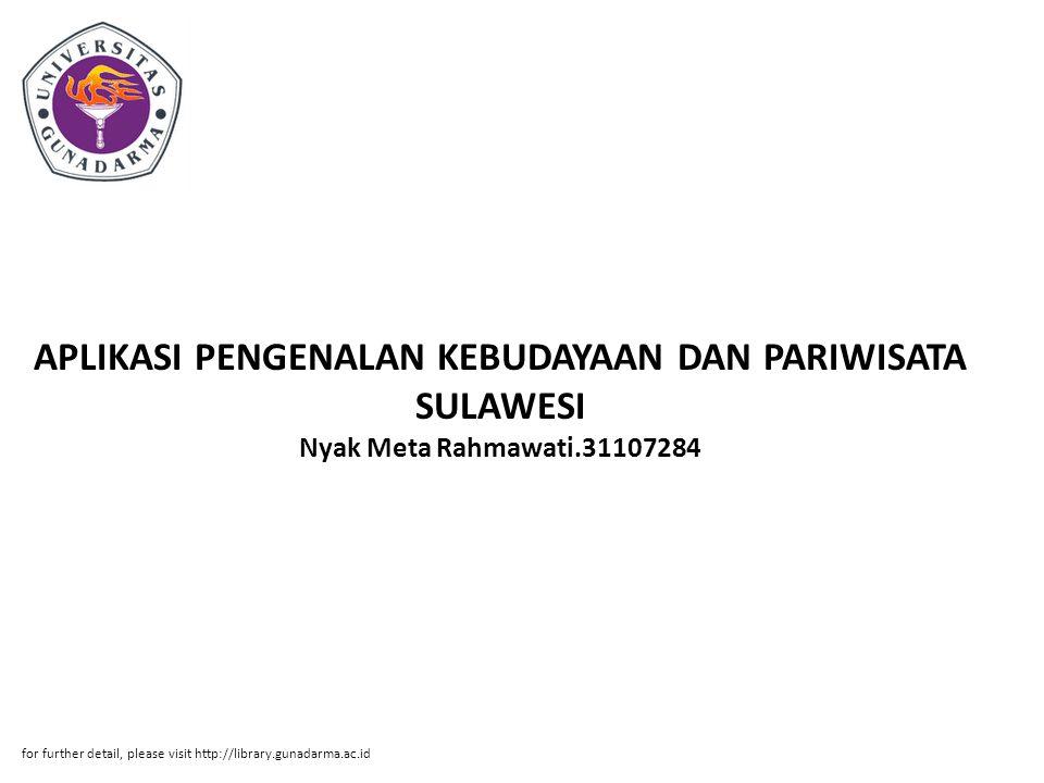 APLIKASI PENGENALAN KEBUDAYAAN DAN PARIWISATA SULAWESI Nyak Meta Rahmawati.31107284 for further detail, please visit http://library.gunadarma.ac.id