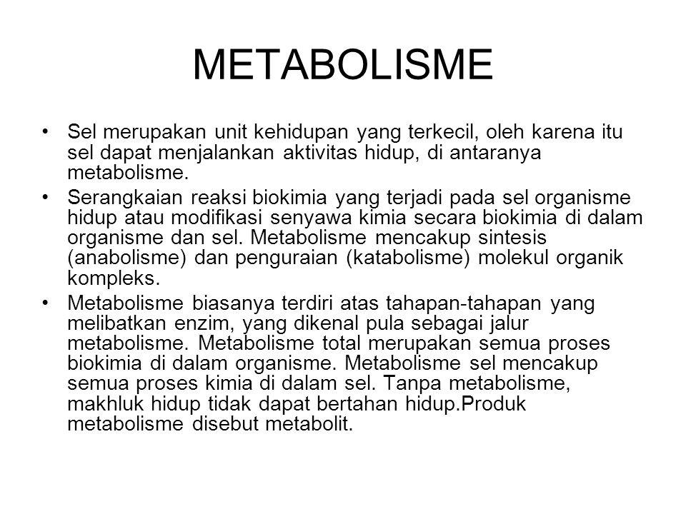METABOLISME Sel merupakan unit kehidupan yang terkecil, oleh karena itu sel dapat menjalankan aktivitas hidup, di antaranya metabolisme. Serangkaian r