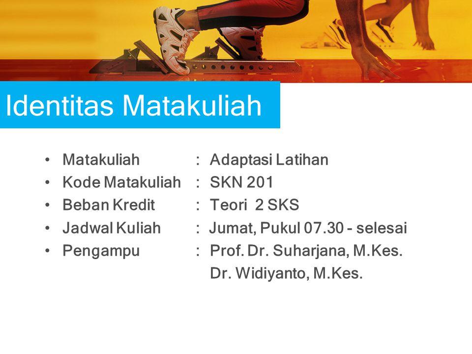 Identitas Matakuliah Matakuliah: Adaptasi Latihan Kode Matakuliah : SKN 201 Beban Kredit: Teori 2 SKS Jadwal Kuliah : Jumat, Pukul 07.30 - selesai Pengampu : Prof.