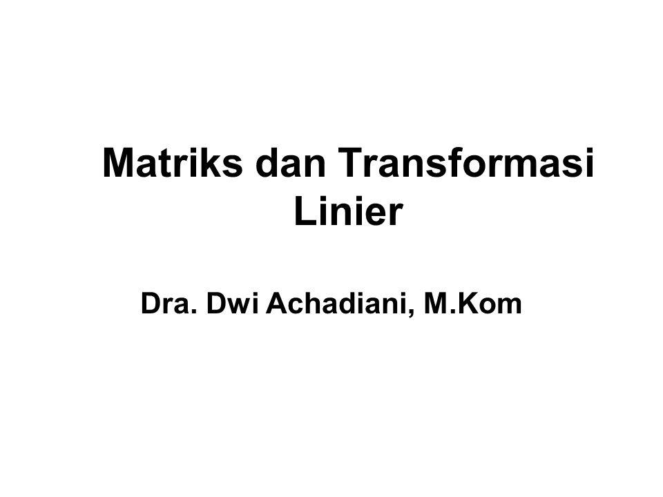 Matriks dan Transformasi Linier Dra. Dwi Achadiani, M.Kom