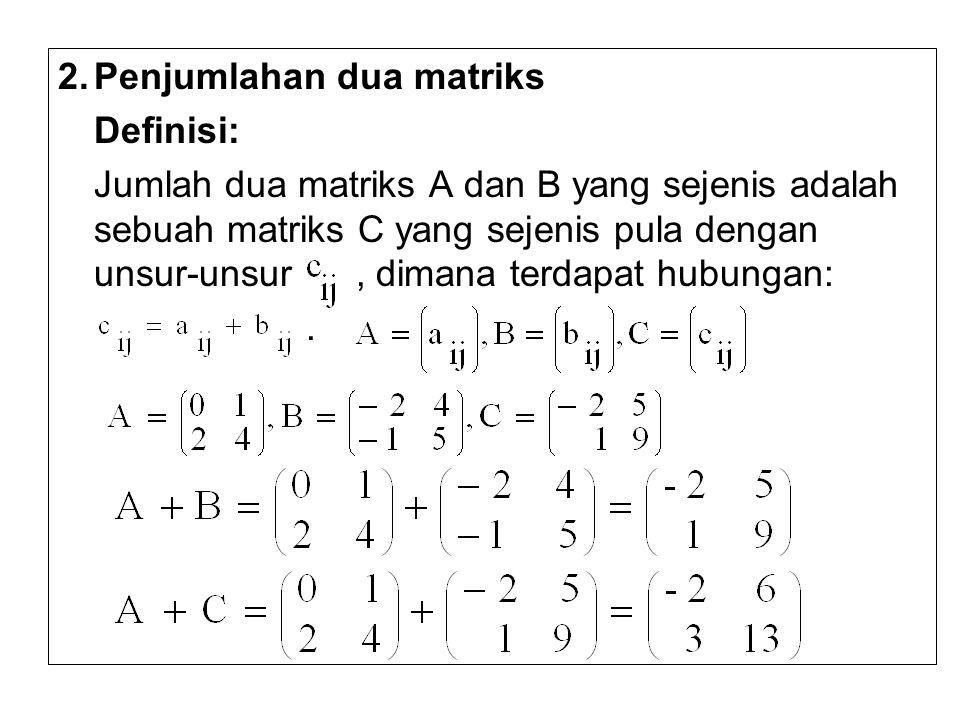2.Penjumlahan dua matriks Definisi: Jumlah dua matriks A dan B yang sejenis adalah sebuah matriks C yang sejenis pula dengan unsur-unsur, dimana terda