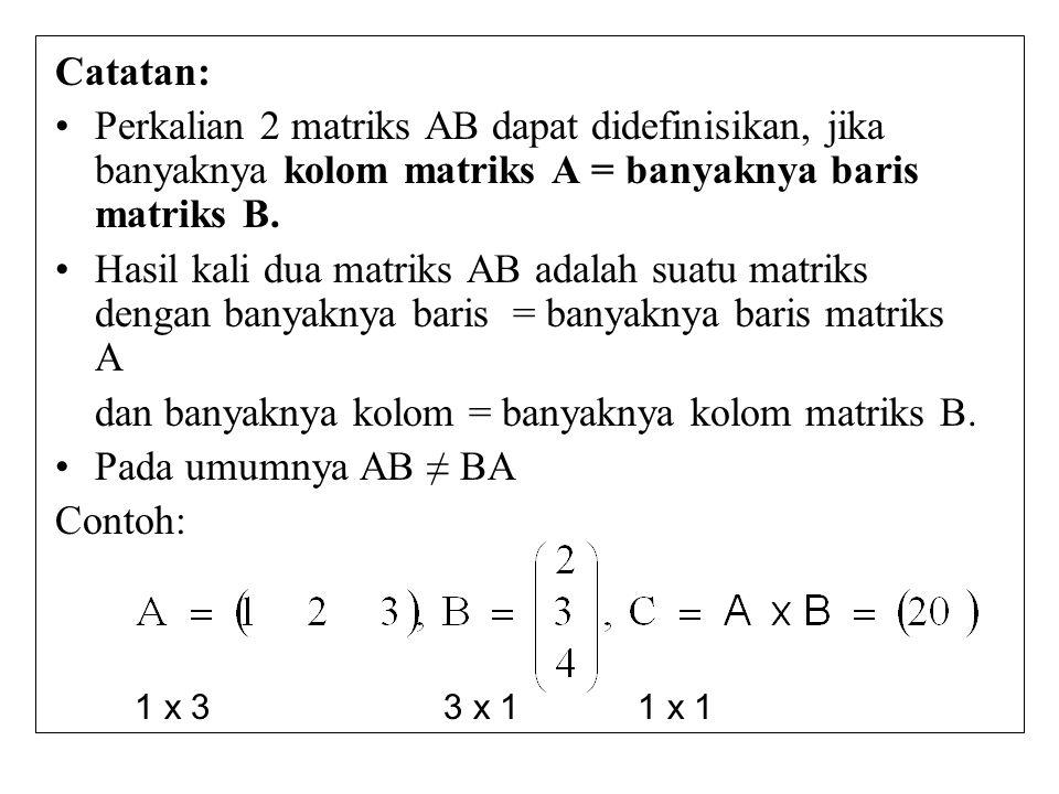 Catatan: Perkalian 2 matriks AB dapat didefinisikan, jika banyaknya kolom matriks A = banyaknya baris matriks B. Hasil kali dua matriks AB adalah suat