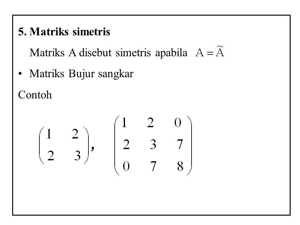 5.Matriks simetris Matriks A disebut simetris apabila Matriks Bujur sangkar Contoh