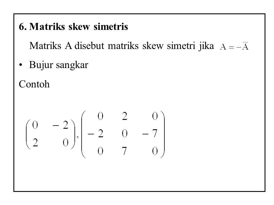 6.Matriks skew simetris Matriks A disebut matriks skew simetri jika Bujur sangkar Contoh