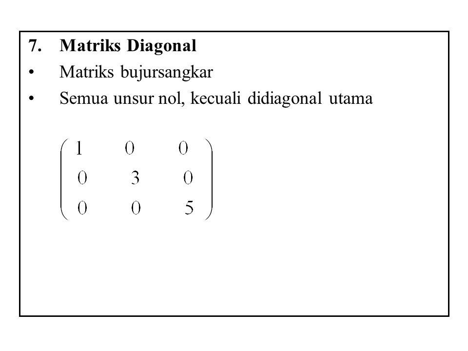 7.Matriks Diagonal Matriks bujursangkar Semua unsur nol, kecuali didiagonal utama