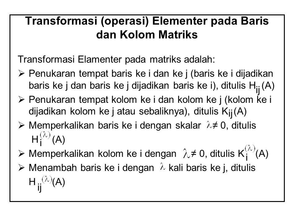 Transformasi (operasi) Elementer pada Baris dan Kolom Matriks Transformasi Elamenter pada matriks adalah:  Penukaran tempat baris ke i dan ke j (bari