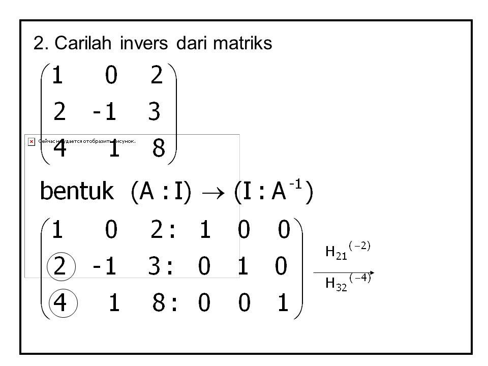 2. Carilah invers dari matriks