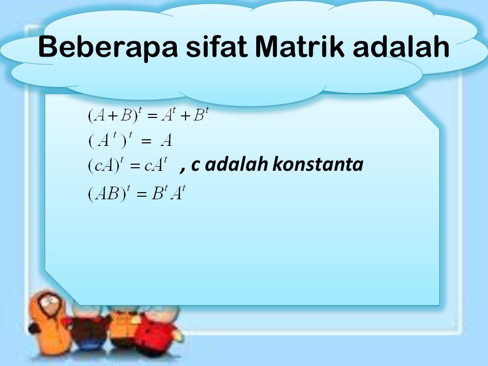 Beberapa sifat Matrik adalah, c adalah konstanta
