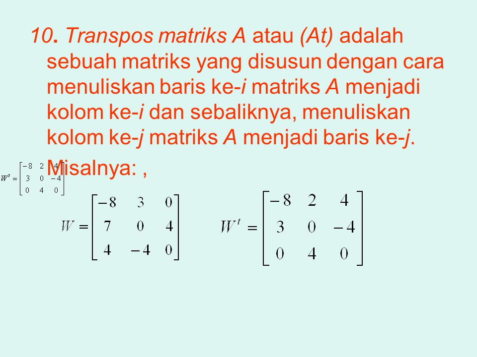 10. Transpos matriks A atau (At) adalah sebuah matriks yang disusun dengan cara menuliskan baris ke-i matriks A menjadi kolom ke-i dan sebaliknya, men