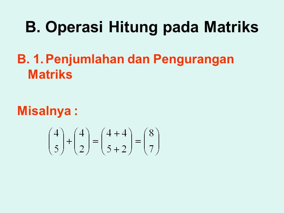 B. Operasi Hitung pada Matriks B. 1.Penjumlahan dan Pengurangan Matriks Misalnya :