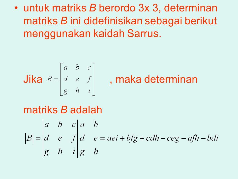 untuk matriks B berordo 3x 3, determinan matriks B ini didefinisikan sebagai berikut menggunakan kaidah Sarrus. Jika, maka determinan matriks B adalah
