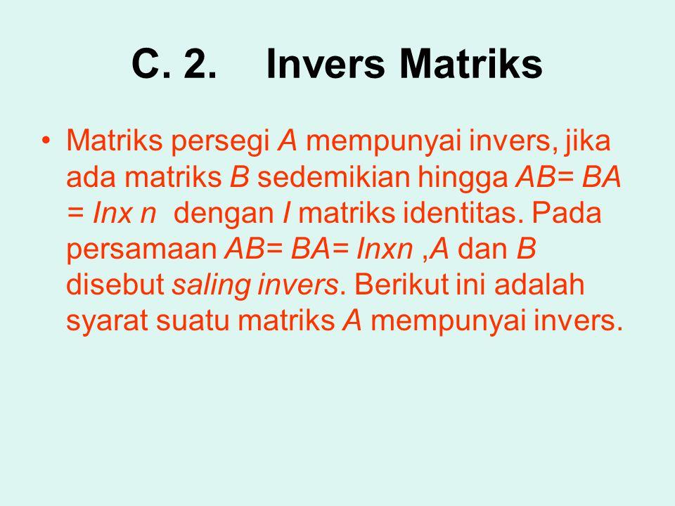 C. 2.Invers Matriks Matriks persegi A mempunyai invers, jika ada matriks B sedemikian hingga AB= BA = Inx n dengan I matriks identitas. Pada persamaan