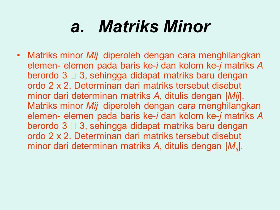 a.Matriks Minor Matriks minor Mij diperoleh dengan cara menghilangkan elemen- elemen pada baris ke-i dan kolom ke-j matriks A berordo 3  3, sehingga