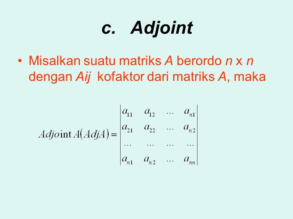 c.Adjoint Misalkan suatu matriks A berordo n x n dengan Aij kofaktor dari matriks A, maka