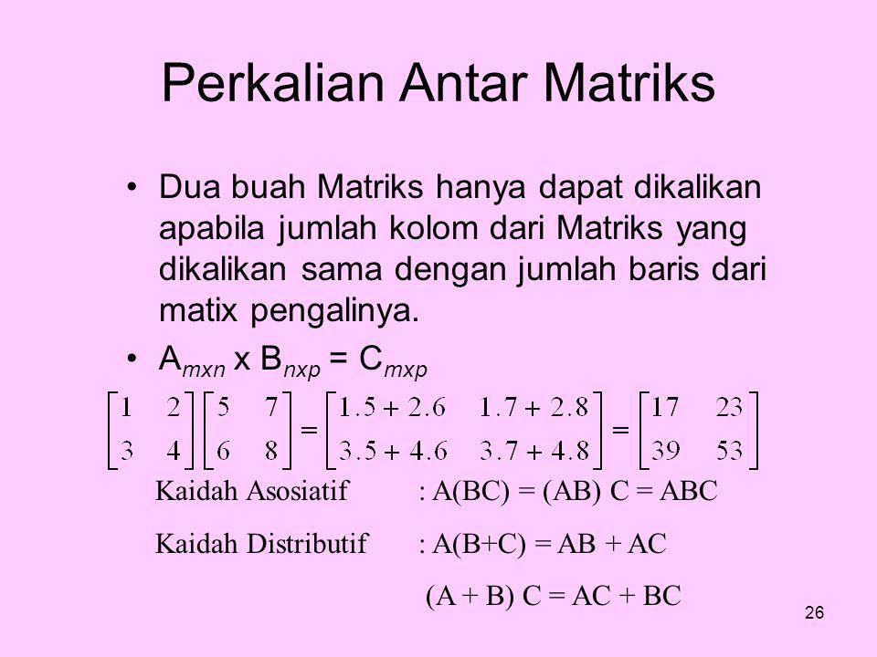 Perkalian Antar Matriks Dua buah Matriks hanya dapat dikalikan apabila jumlah kolom dari Matriks yang dikalikan sama dengan jumlah baris dari matix pe
