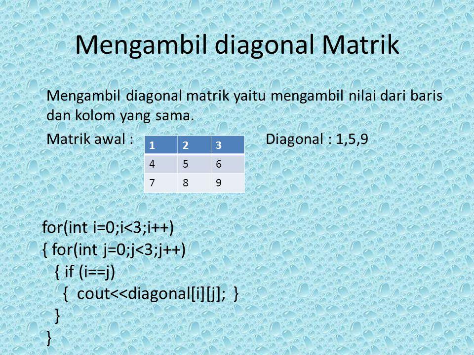 Mengambil diagonal Matrik Mengambil diagonal matrik yaitu mengambil nilai dari baris dan kolom yang sama. Matrik awal :Diagonal : 1,5,9 123 456 789 fo