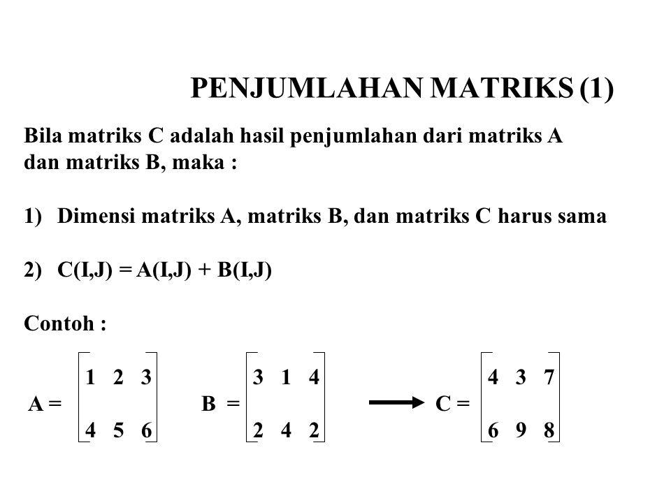 PENJUMLAHAN MATRIKS (1) Bila matriks C adalah hasil penjumlahan dari matriks A dan matriks B, maka : 1)Dimensi matriks A, matriks B, dan matriks C har