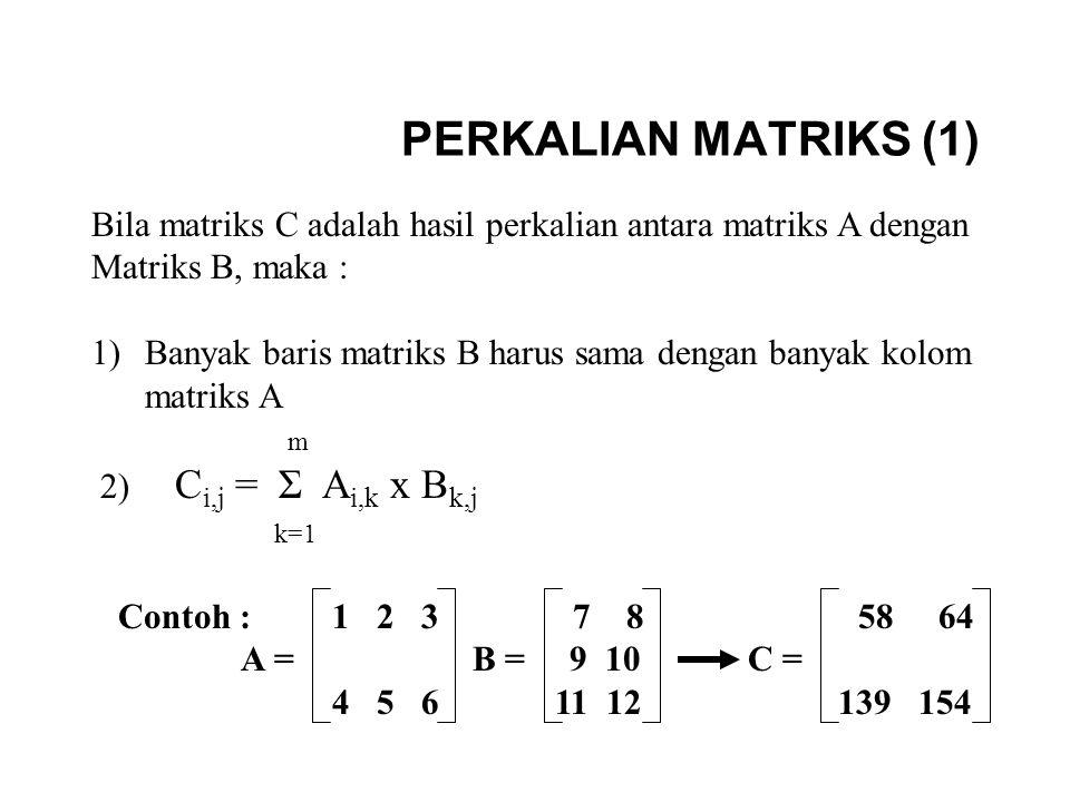 PERKALIAN MATRIKS (1) Bila matriks C adalah hasil perkalian antara matriks A dengan Matriks B, maka : 1)Banyak baris matriks B harus sama dengan banya