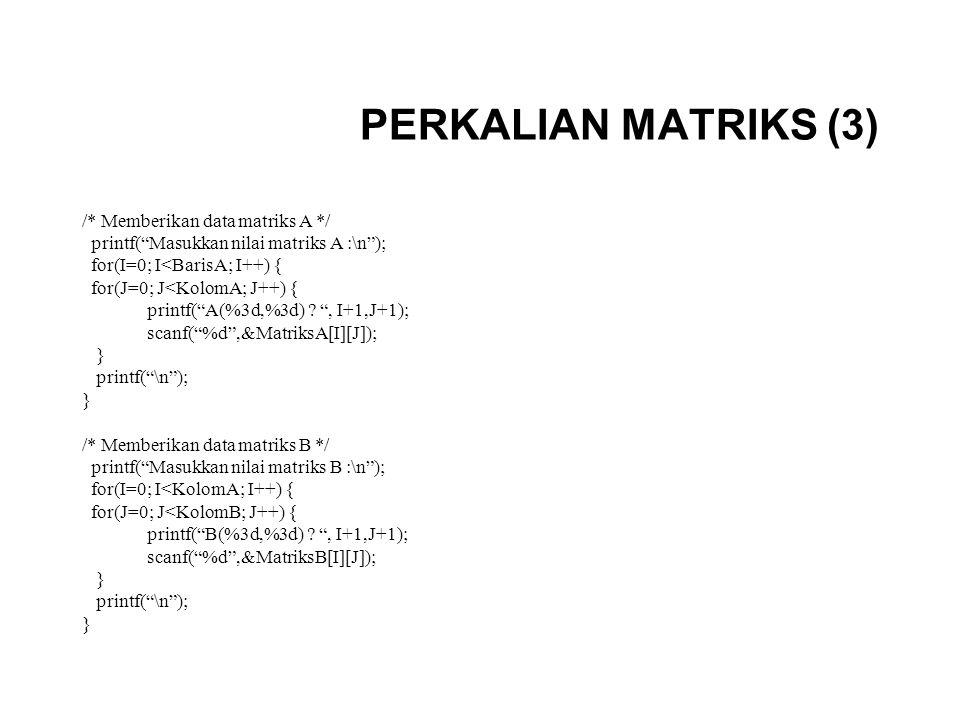 "PERKALIAN MATRIKS (3) /* Memberikan data matriks A */ printf(""Masukkan nilai matriks A :\n""); for(I=0; I<BarisA; I++) { for(J=0; J<KolomA; J++) { prin"