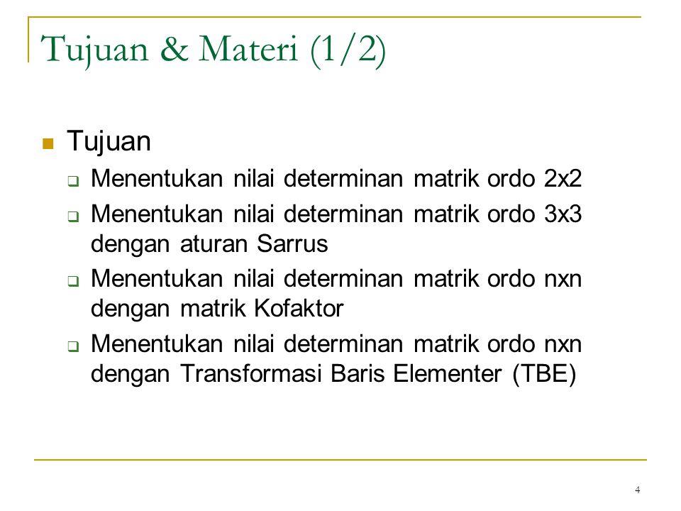 4 Tujuan & Materi (1/2) Tujuan  Menentukan nilai determinan matrik ordo 2x2  Menentukan nilai determinan matrik ordo 3x3 dengan aturan Sarrus  Mene