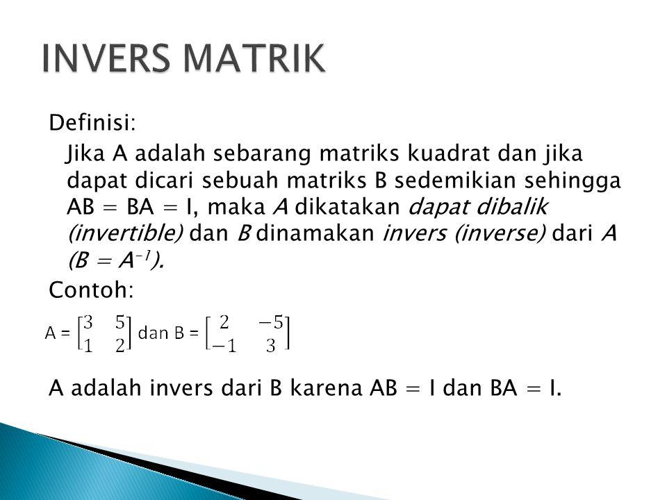 Definisi: Jika A adalah sebarang matriks kuadrat dan jika dapat dicari sebuah matriks B sedemikian sehingga AB = BA = I, maka A dikatakan dapat dibali