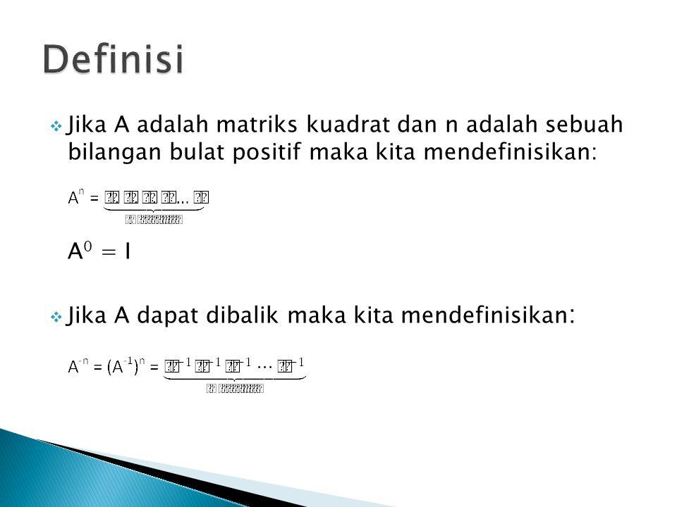  Jika A adalah matriks kuadrat dan n adalah sebuah bilangan bulat positif maka kita mendefinisikan: A 0 = I  Jika A dapat dibalik maka kita mendefin