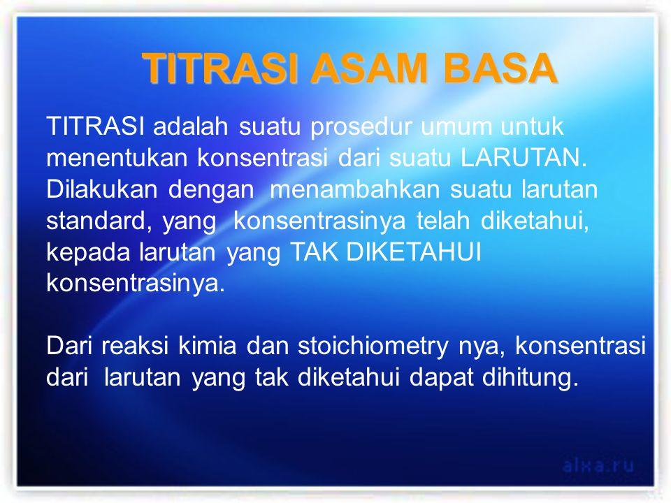 TITRASI ASAM BASA TITRASI adalah suatu prosedur umum untuk menentukan konsentrasi dari suatu LARUTAN. Dilakukan dengan menambahkan suatu larutan stand