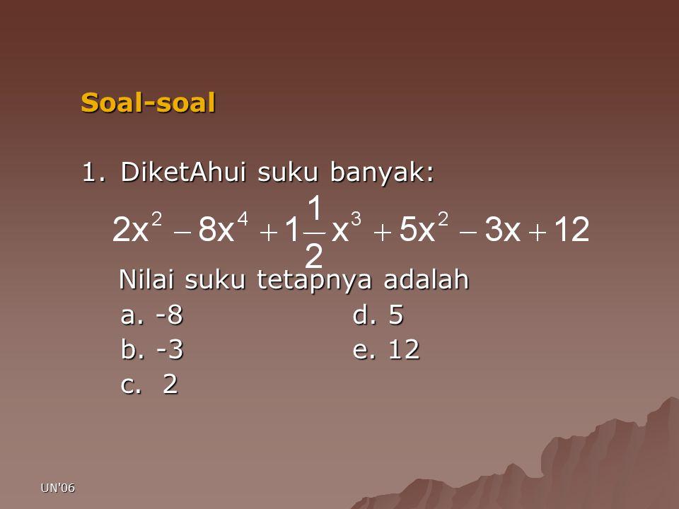 UN'06 Soal-soal 1.DiketAhui suku banyak: Nilai suku tetapnya adalah Nilai suku tetapnya adalah a. -8d. 5 b. -3e. 12 c. 2