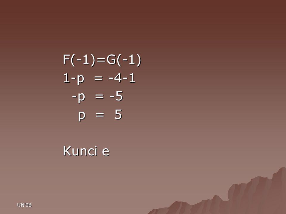 UN'06 F(-1)=G(-1) 1-p = -4-1 -p = -5 -p = -5 p = 5 p = 5 Kunci e
