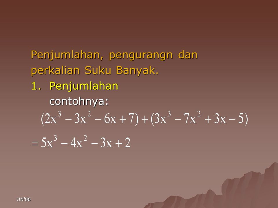 UN 06 Pembahasan f(x) = 2x 5 +3x 4 -5x 2 +x-7 Cara 1 (subtitusi): X=-2 f(-2)= 2(-2) 5 +3(-2) 4 +5(-2) 2 +(-2)-7 f(-2)= -45
