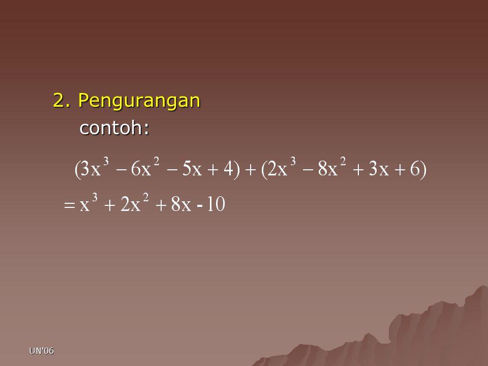 UN 06 Cara 2 (skematik) f(x) = 2x 5 +3x 4 -5x 2 +x-7, x=-2 Ambil koefisiennya: -2230-51-7 -42-418-38 + 2-12-919-45 Jadi nilai suku banyaknya -45