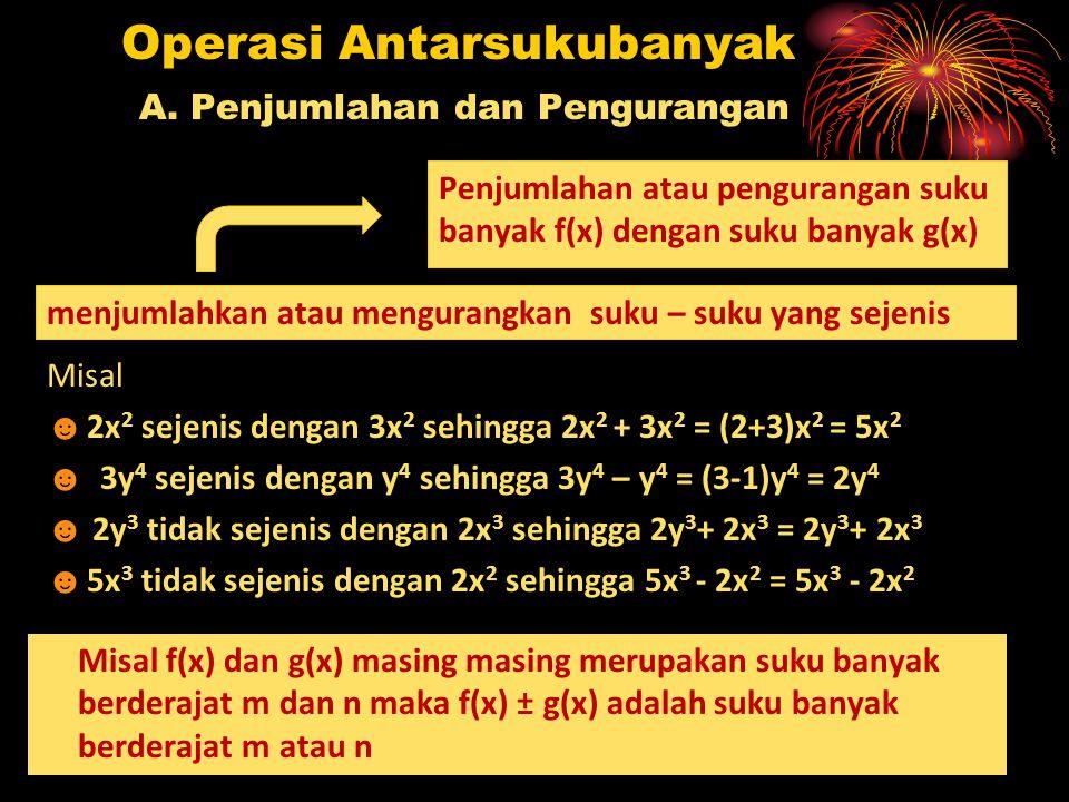 Operasi Antarsukubanyak A. Penjumlahan dan Pengurangan Penjumlahan atau pengurangan suku banyak f(x) dengan suku banyak g(x) menjumlahkan atau mengura