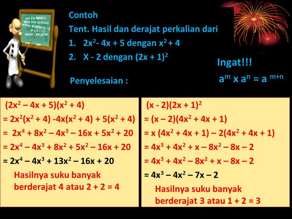Contoh Tent. Hasil dan derajat perkalian dari 1.2x 2 - 4x + 5 dengan x 2 + 4 2.X - 2 dengan (2x + 1) 2 Ingat!!! a m x a n = a m+n (2x 2 – 4x + 5)(x 2