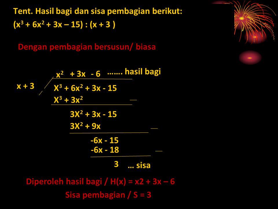 Tent. Hasil bagi dan sisa pembagian berikut: (x 3 + 6x 2 + 3x – 15) : (x + 3 ) Dengan pembagian bersusun/ biasa X 3 + 6x 2 + 3x - 15 Diperoleh hasil b